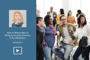 How to Reduce Bias in Hiring to Increase Diversity in the Workplace - Podcast