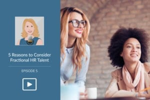 5 Reasons to Consider Fractional HR Talent