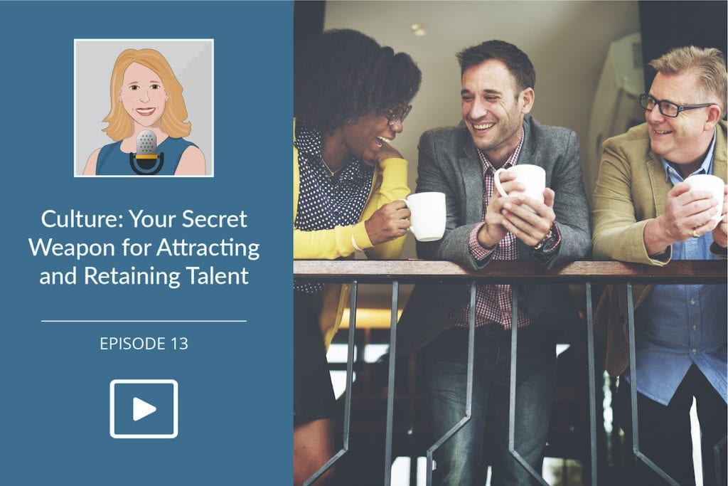 Culture: Secret Weapon for Attracting & Retaining Talent